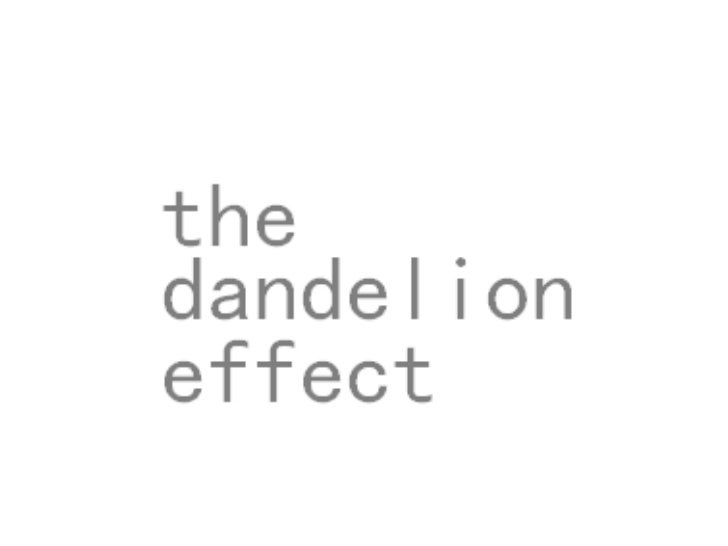 the dandelion effect