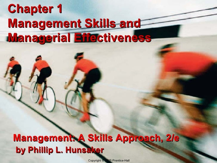 Chapter 1 Management Skills and Managerial Effectiveness Management: A Skills Approach, 2/e   by Phillip L. Hunsaker Copyr...