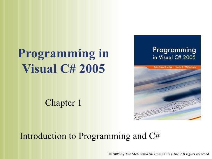 Programming in Visual C# 2005 Chapter 1 Introduction to Programming and C#