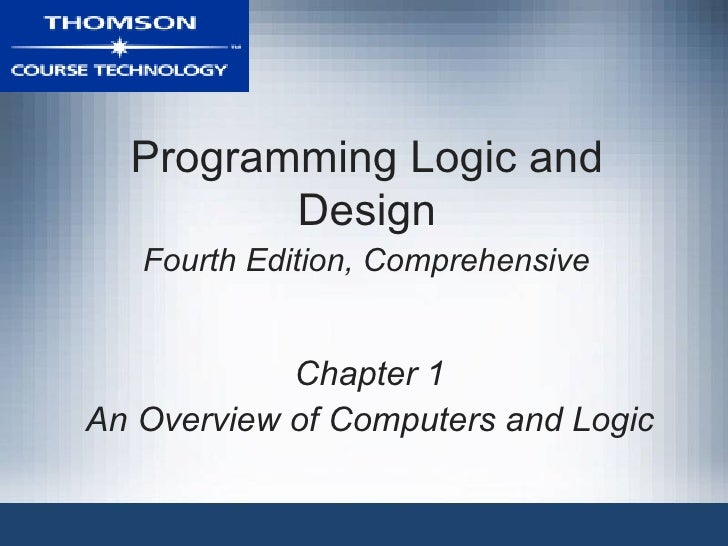Programming Logic and Design  Fourth Edition, Comprehensive   Chapter 1 An Overview of Computers and Logic