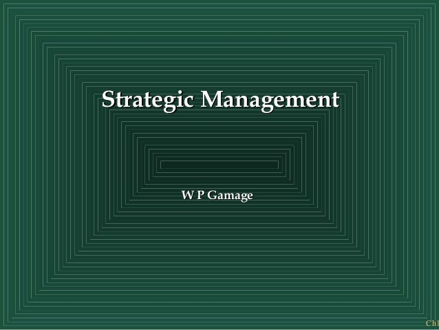 Ch1 Strategic ManagementStrategic Management W P GamageW P Gamage