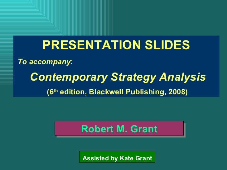 PRESENTATION SLIDES T o  a ccompany : Contemporary Strategy Analysis ( 6 th   edition, Blackwell Publishing,  2008 ) Rober...