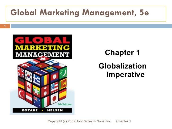 Global Marketing Management, 5e <ul><li>Chapter 1 </li></ul><ul><li>Globalization Imperative </li></ul>Chapter 1 Copyright...
