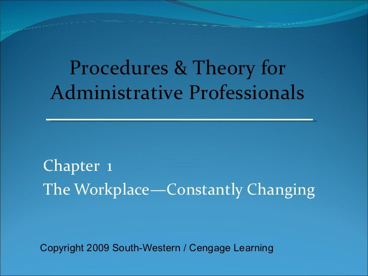 Chapter  1 The Workplace—Constantly Changing Procedures & Theory for Administrative Professionals Copyright 2009 South-Wes...