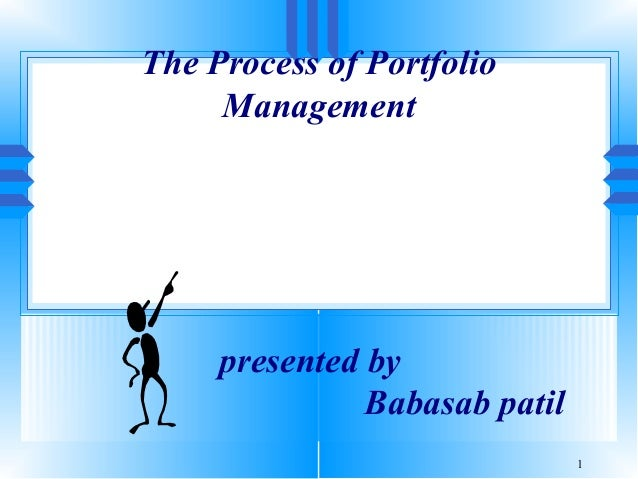 1 The Process of Portfolio Management presented by Babasab patil