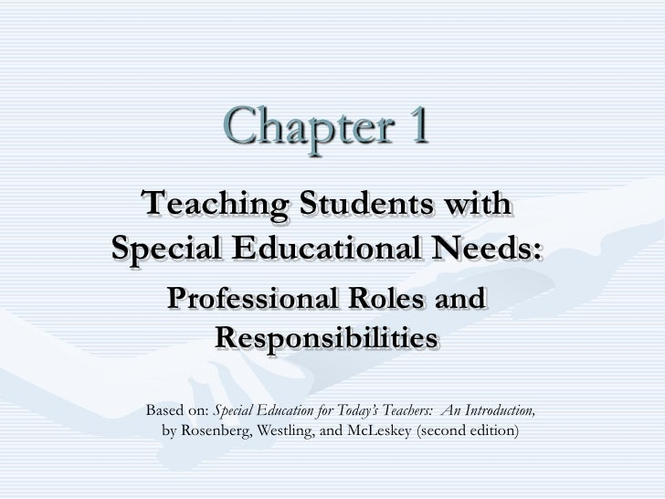 Chapter 1  Teaching Students withSpecial Educational Needs:     Professional Roles and        Responsibilities  Based on: ...