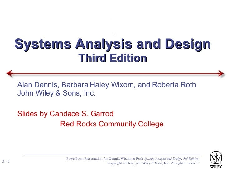 Systems Analysis and Design Third Edition Alan Dennis, Barbara Haley Wixom, and Roberta Roth John Wiley & Sons, Inc. Slide...