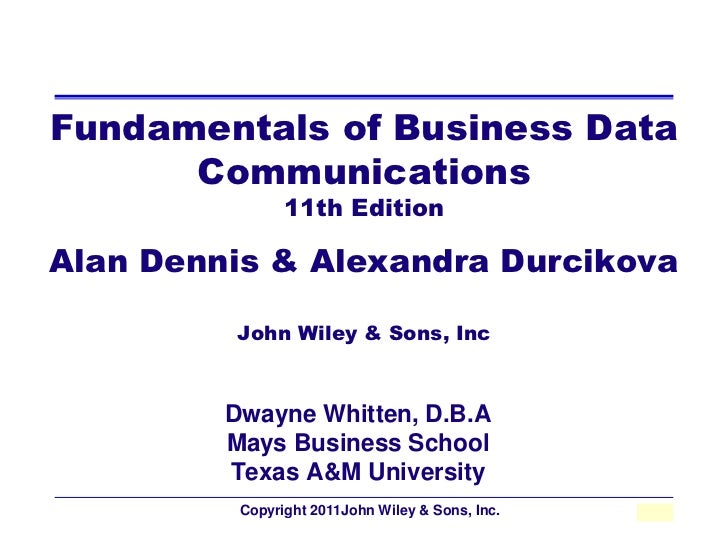 Fundamentals of Business Data      Communications                11th EditionAlan Dennis & Alexandra Durcikova         Joh...