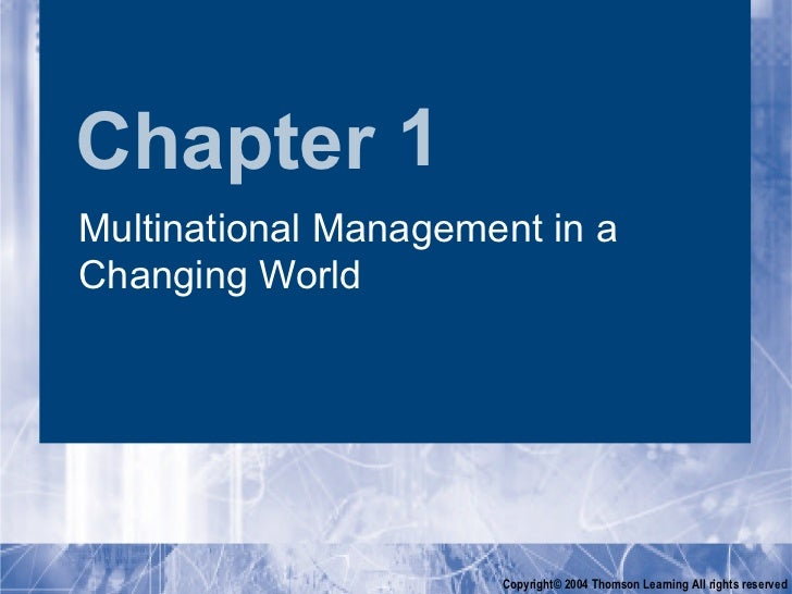 Chapter 1Multinational Management in aChanging World                      Copyright© 2004 Thomson Learning All rights rese...
