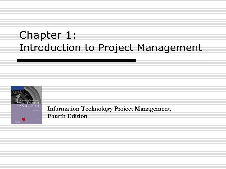 Chapter 1 :  Introduction to Project Management Information Technology Project Management, Fourth Edition
