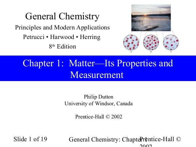 General Chemistry Principles and Modern Applications Petrucci • Harwood • Herring 8th Edition  Chapter 1: Matter—Its Prope...