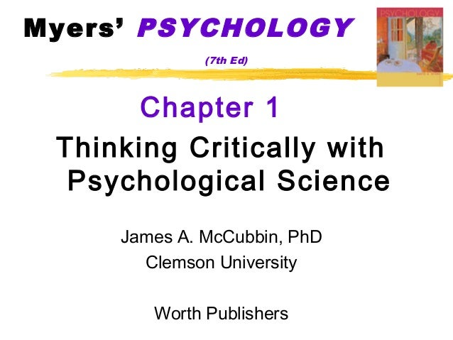 Myers' PSYCHOLOGY              (7th Ed)       Chapter 1 Thinking Critically with  Psychological Science     James A. McCub...