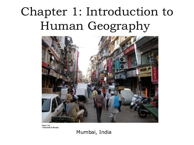 Chapter 1: Introduction to  Human Geography         Mumbai, India