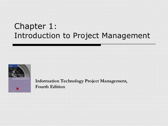 Chapter 1: Introduction to Project Management Information Technology Project Management, Fourth Edition