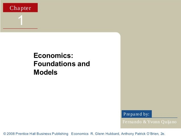 Cha pte r  1 Economics: Foundations and Models  P re pa re d by: Fe rna ndo & Yvonn Quija no © 2008 Prentice Hall Business...