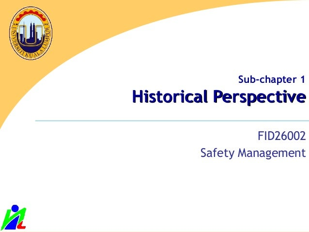Sub-chapter 1 Historical PerspectiveHistorical Perspective FID26002 Safety Management