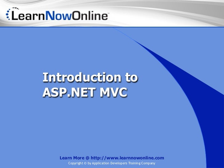 Introduction toASP.NET MVC  Learn More @ http://www.learnnowonline.com     Copyright © by Application Developers Training ...