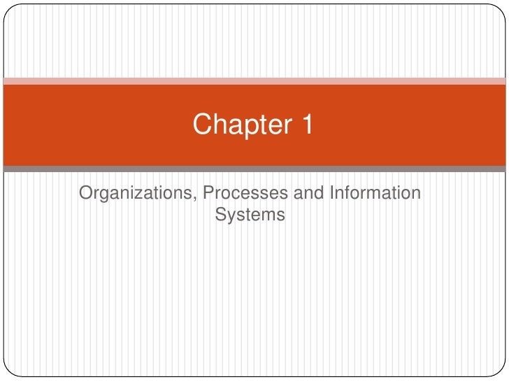 Chapter 1  Organizations, Processes and Information                 Systems