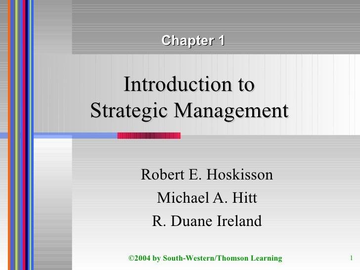 Introduction to Strategic Management Robert E. Hoskisson Michael A. Hitt R. Duane Ireland ©2004 by South-Western/Thomson L...