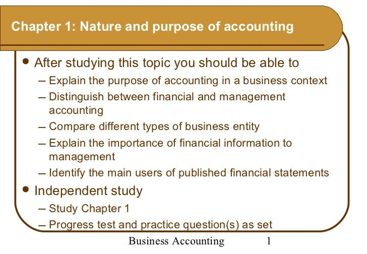 Chapter 1: Nature and purpose of accounting  After   studying this topic you should be able to     Explain the purpose o...