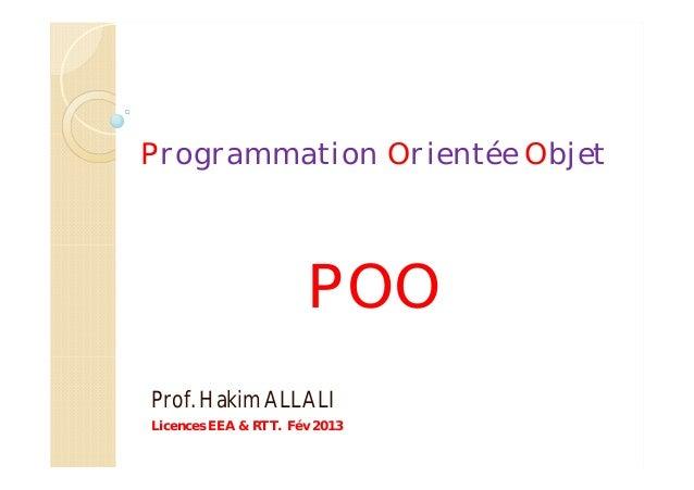 Programmation Orientée Objet POO Prof. Hakim ALLALI Licences EEA & RTT. Fév 2013