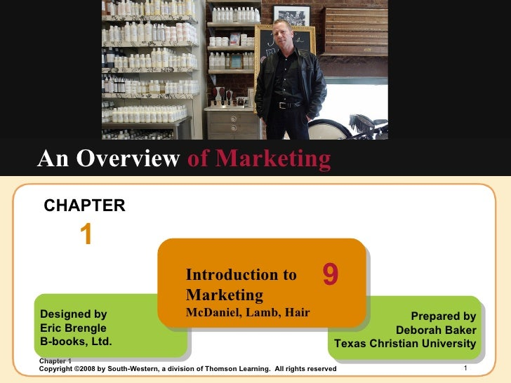 CHAPTER  1 An Overview  of Marketing Designed by Eric Brengle B-books, Ltd. Prepared by Deborah Baker Texas Christian Univ...