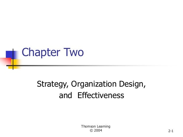 Thomson Learning © 2004 2-1 Chapter Two Strategy, Organization Design, and Effectiveness