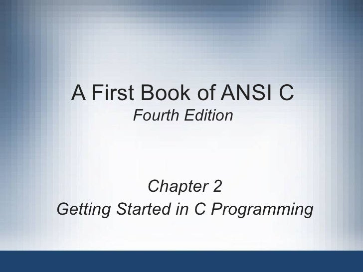 A First Book of ANSI C Fourth Edition Chapter 2 Getting Started in C Programming