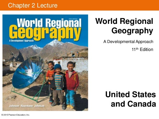 © 2015 Pearson Education, Inc. Chapter 2 Lecture World Regional Geography A Developmental Approach 11th Edition United Sta...