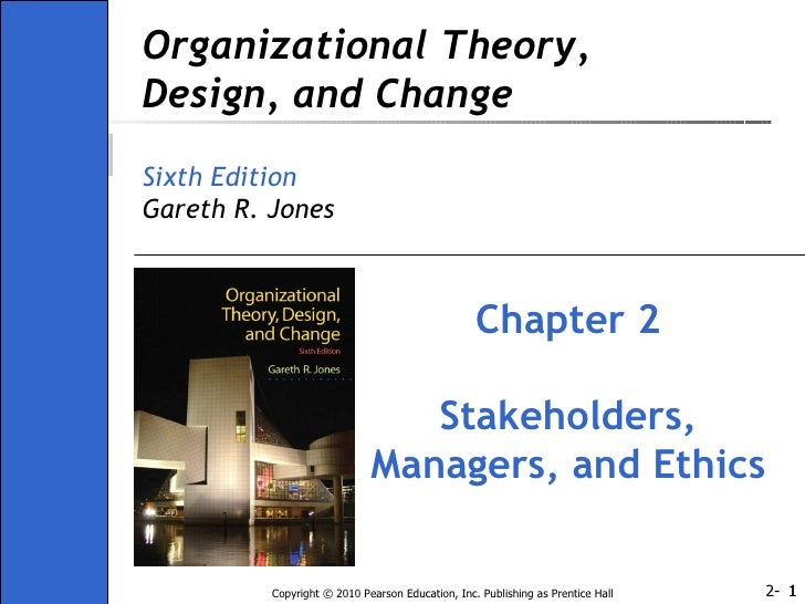 Organizational Theory, Design, and Change Sixth Edition Gareth R. Jones Chapter 2 Stakeholders, Managers, and Ethics