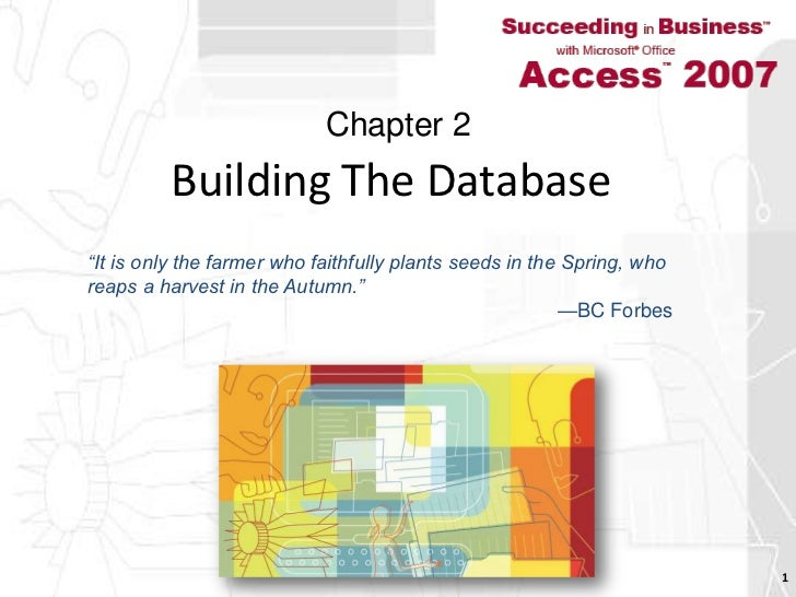 """Building The Database<br />1<br />Chapter 2<br />""""It is only the farmer who faithfully plants seeds in the Spring, whoreap..."""