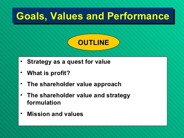 Goals, Values and Performance <ul><li>Strategy as a quest for  value </li></ul><ul><li>What is profit? </li></ul><ul><li>T...