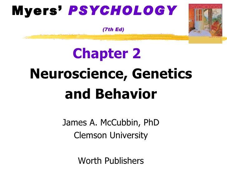 Myers'  PSYCHOLOGY   (7th Ed) <ul><li>Chapter 2   </li></ul><ul><li>Neuroscience, Genetics </li></ul><ul><li>and Behavior ...