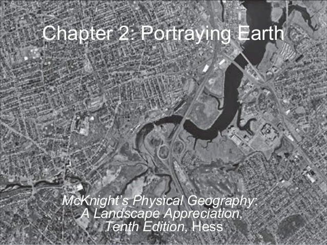 Chapter 2: Portraying EarthMcKnight's Physical Geography:A Landscape Appreciation,Tenth Edition, Hess
