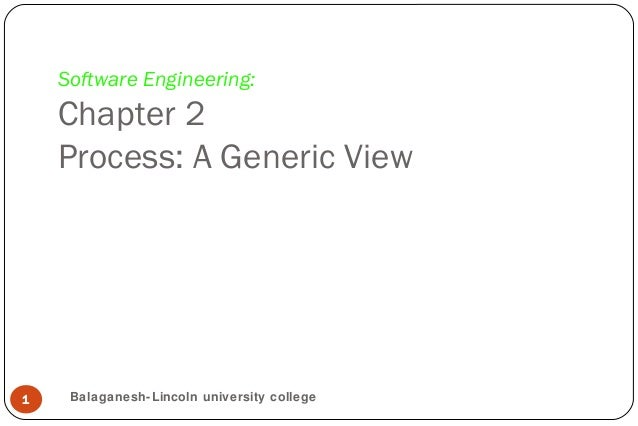 Software Engineering:Chapter 2Process: A Generic View1 Balaganesh-Lincoln university college