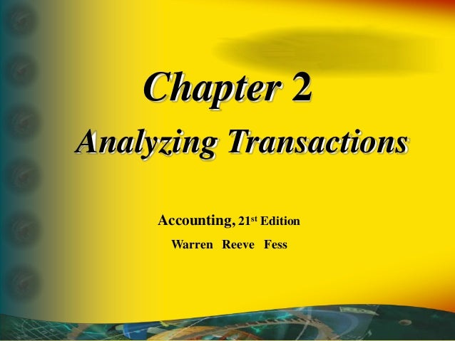 Chapter 2 Analyzing Transactions Accounting, 21st Edition Warren Reeve Fess