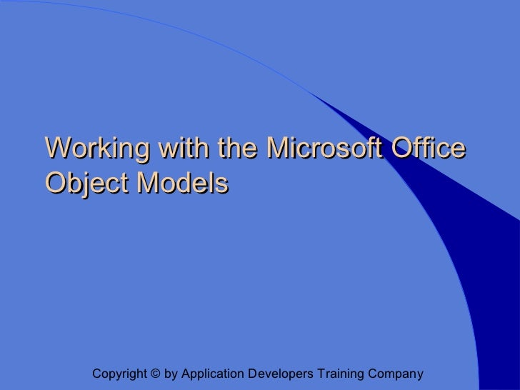 Working with the Microsoft OfficeObject Models   Copyright © by Application Developers Training Company