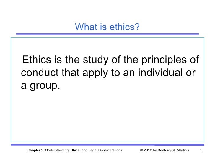 What is ethics?Ethics is the study of the principles ofconduct that apply to an individual ora group. Chapter 2. Understan...