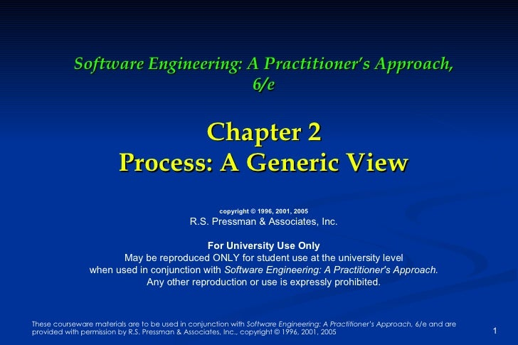 Software Engineering: A Practitioner's Approach, 6/e Chapter 2 Process: A Generic View copyright © 1996, 2001, 2005 R.S. P...