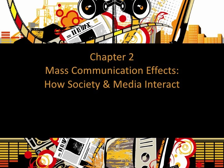 Chapter 2 Mass Communication Effects: How Society & Media Interact