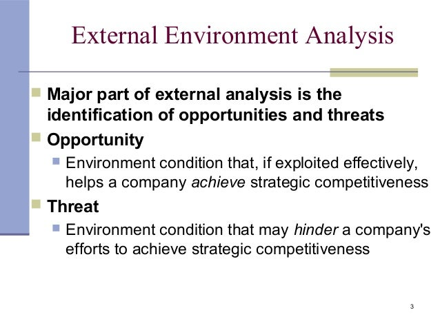 external environmental analysis The external environment: opportunities, threats, industry competition, and competitor analysis date session time 02022009 8 & 9 1115 -1500 analyzing st.