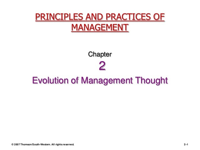 © 2007 Thomson/South-Western. All rights reserved. 2–1 PRINCIPLES AND PRACTICES OF MANAGEMENT Chapter 2 Evolution of Manag...