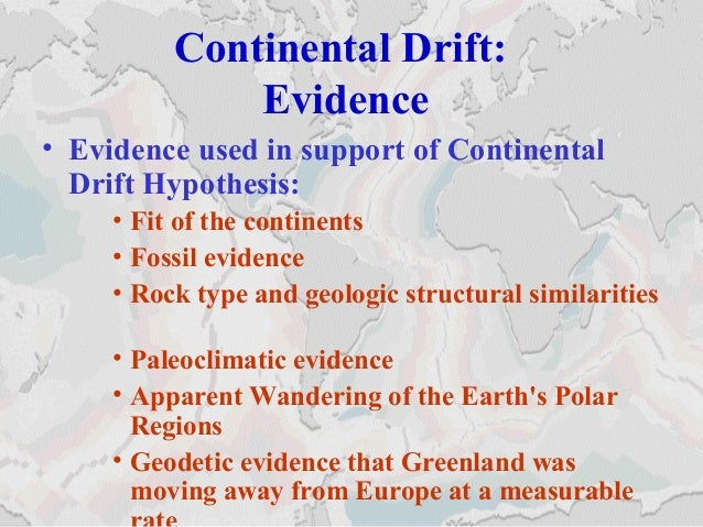 essay theory of continental drift Theory of continental drift the hypothesis that the continents had once formed a single land mass before breaking apart and drifting to there present.