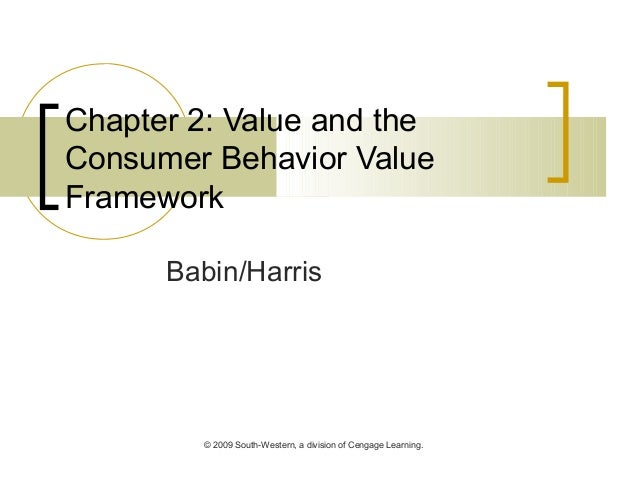 © 2009 South-Western, a division of Cengage Learning. Chapter 2: Value and the Consumer Behavior Value Framework Babin/Har...