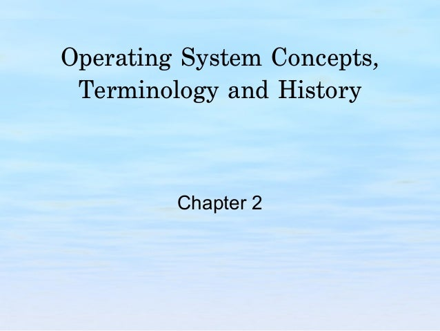 Operating System Concepts, Terminology and History Chapter 2