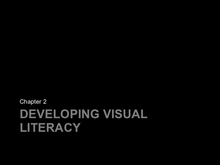 DEVELOPING VISUAL LITERACY <ul><li>Chapter 2 </li></ul>