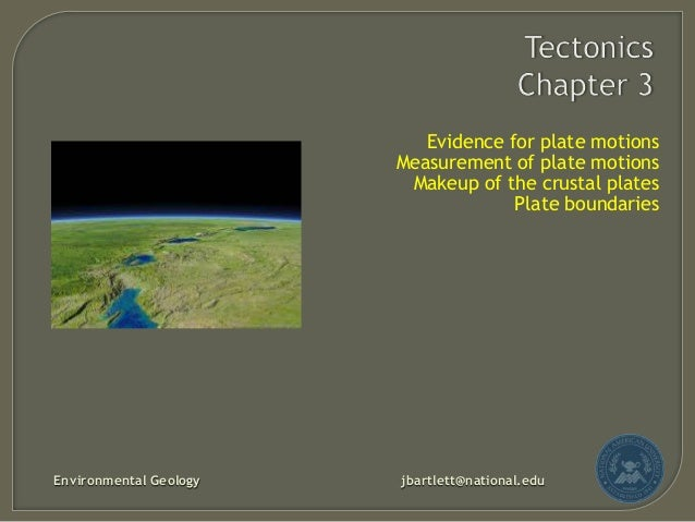 Evidence for plate motions Measurement of plate motions Makeup of the crustal plates Plate boundaries  Environmental Geolo...