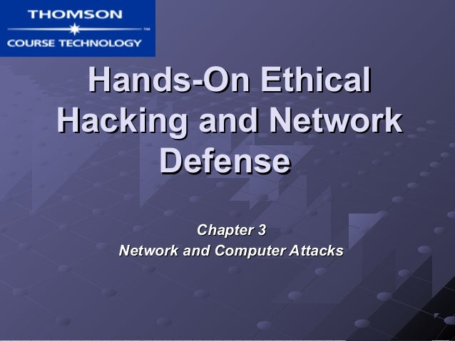 Hands-On EthicalHands-On Ethical Hacking and NetworkHacking and Network DefenseDefense Chapter 3Chapter 3 Network and Comp...