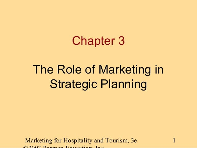 Marketing for Hospitality and Tourism, 3e 1 Chapter 3 The Role of Marketing in Strategic Planning