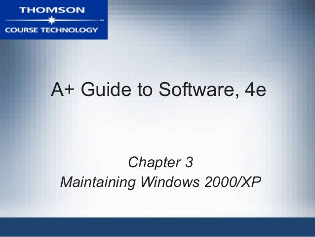 A+ Guide to Software, 4e Chapter 3 Maintaining Windows 2000/XP